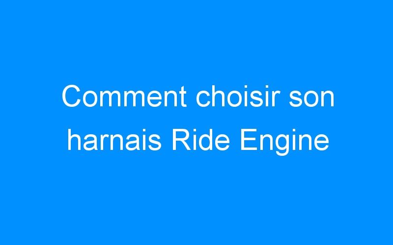 Comment choisir son harnais Ride Engine