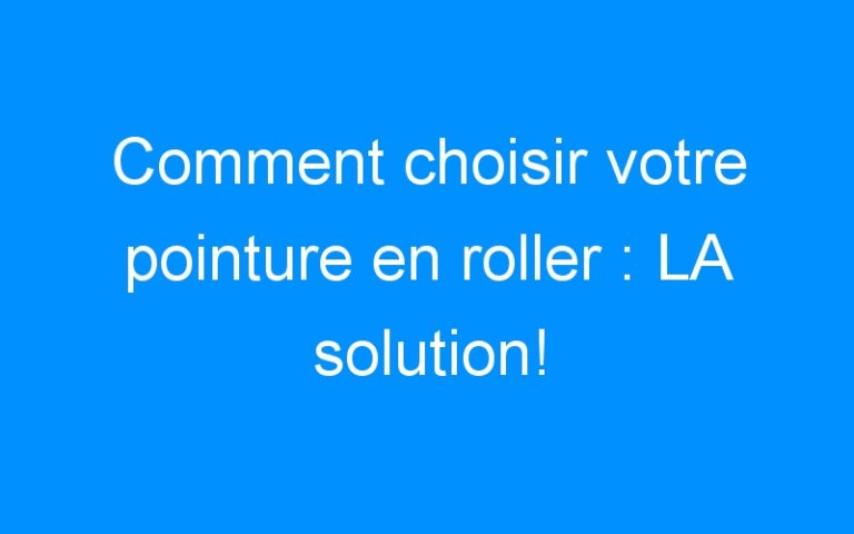 Comment choisir votre pointure en roller : LA solution!
