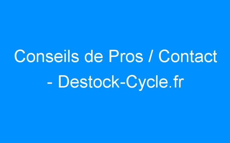 Conseils de Pros / Contact – Destock-Cycle.fr