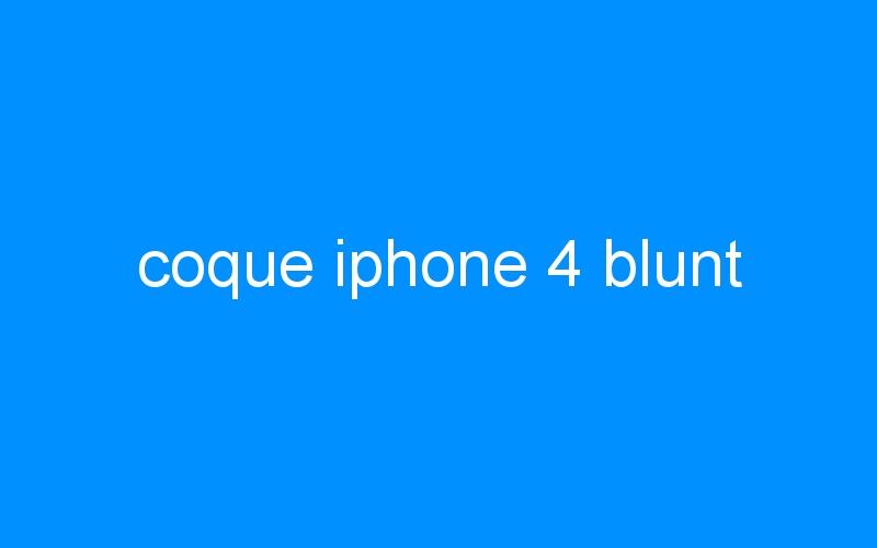 coque iphone 4 blunt