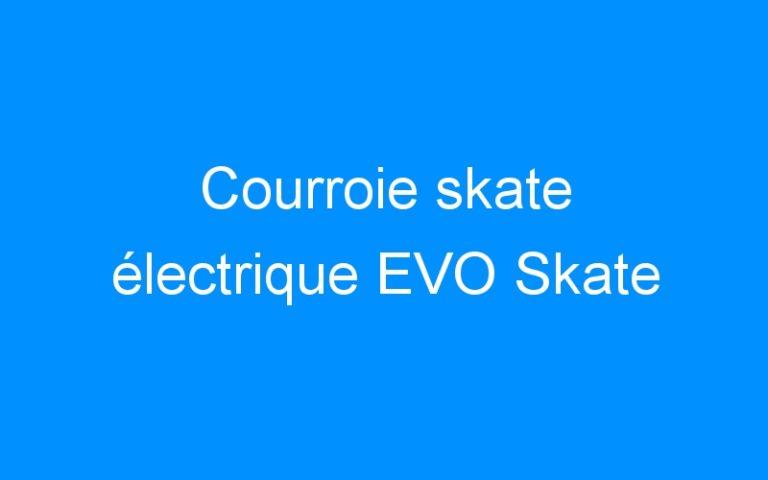 Courroie skate électrique EVO Skate