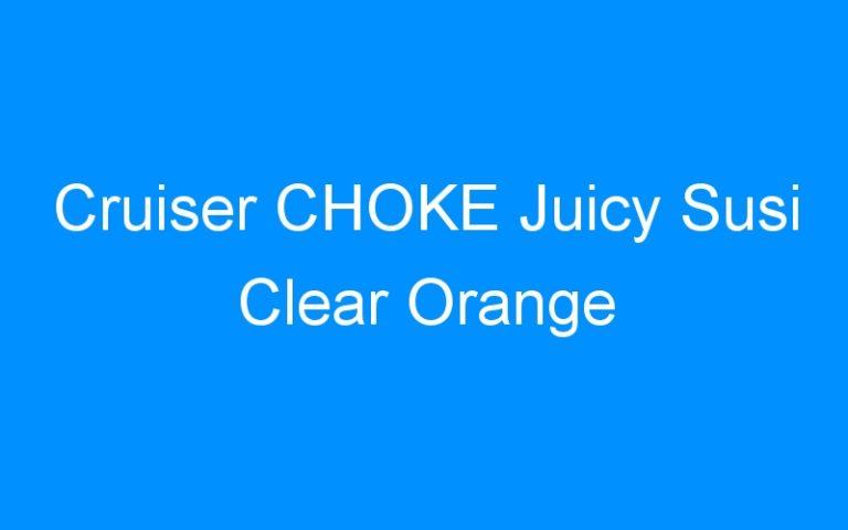 Cruiser CHOKE Juicy Susi Clear Orange