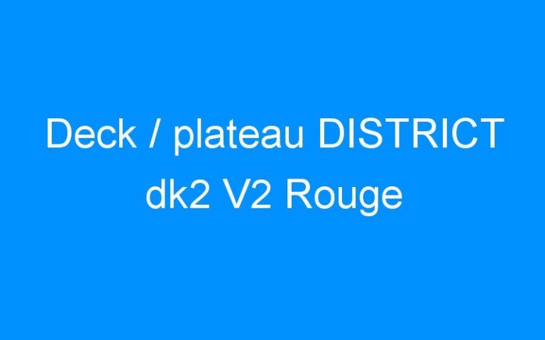 Deck / plateau DISTRICT dk2 V2 Rouge