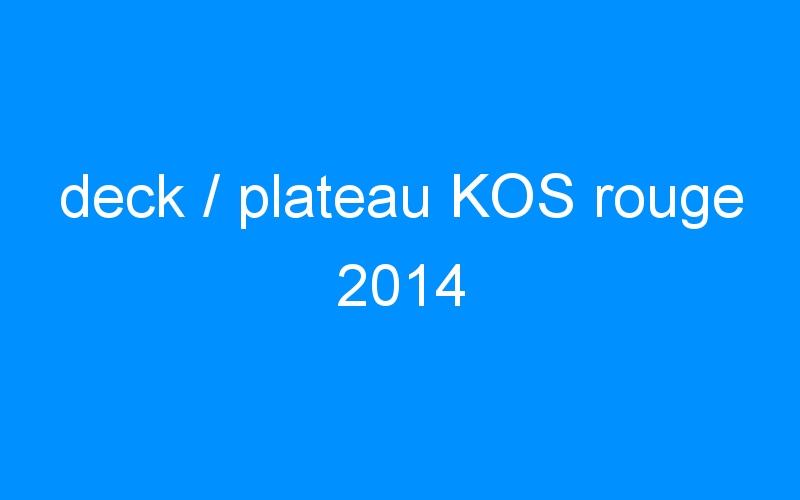 deck / plateau KOS rouge 2014