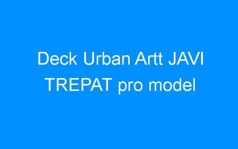 Deck Urban Artt JAVI TREPAT pro model