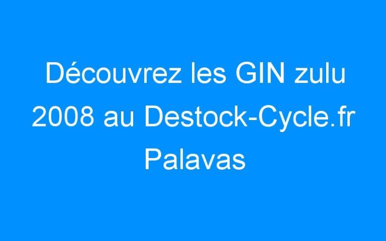Découvrez les GIN zulu 2008 au Destock-Cycle.fr Palavas