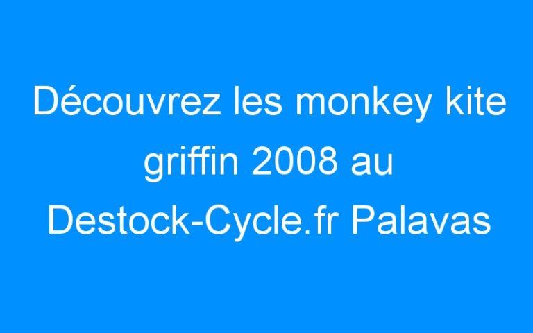 Découvrez les monkey kite griffin 2008 au Destock-Cycle.fr Palavas