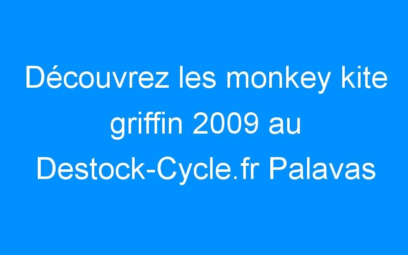 Découvrez les monkey kite griffin 2009 au Destock-Cycle.fr Palavas