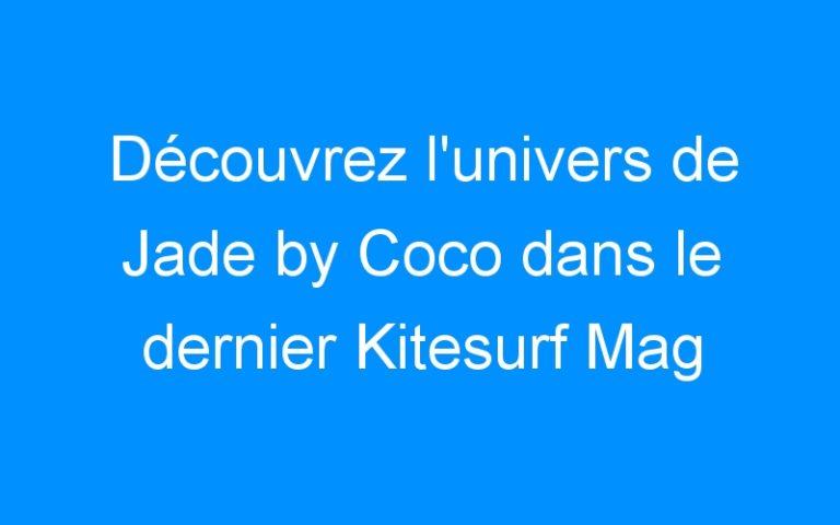 Découvrez l'univers de Jade by Coco dans le dernier Kitesurf Mag