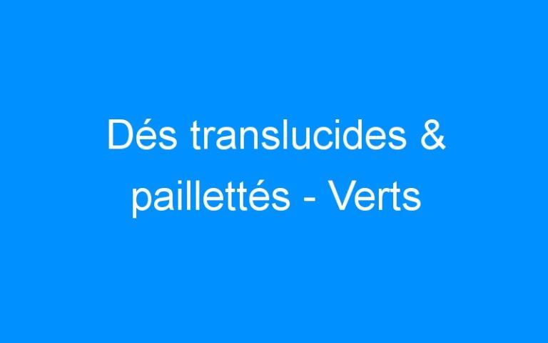 Dés translucides & paillettés – Verts