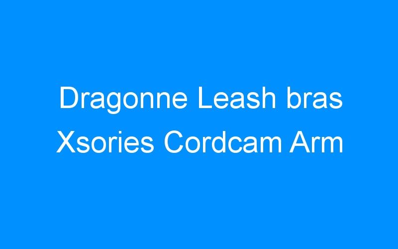 Dragonne Leash bras Xsories Cordcam Arm