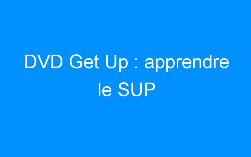 DVD Get Up : apprendre le SUP