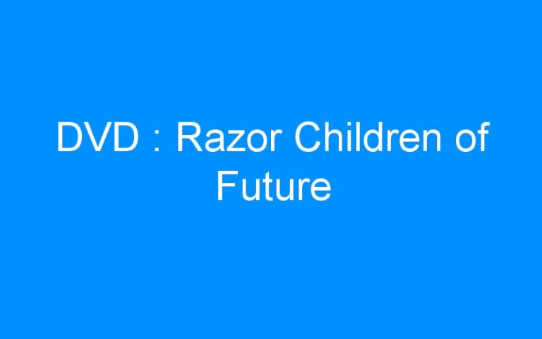 DVD : Razor Children of Future