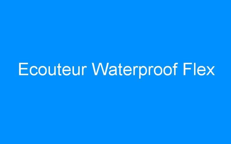 Ecouteur Waterproof Flex