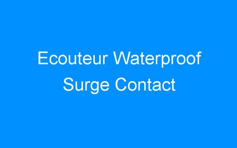 Ecouteur Waterproof Surge Contact