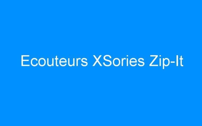 Ecouteurs XSories Zip-It