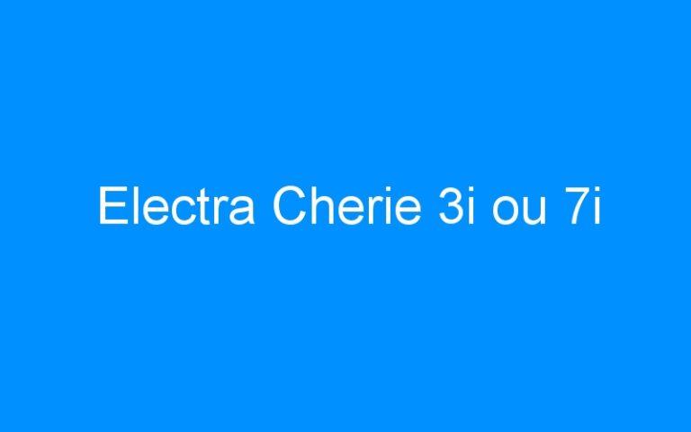 Electra Cherie 3i ou 7i
