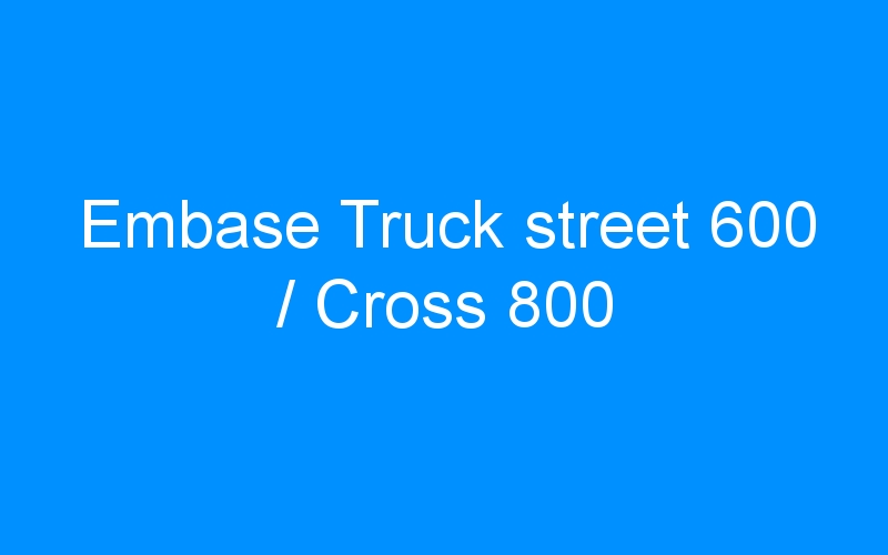 Embase Truck street 600 / Cross 800
