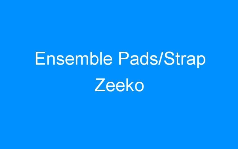 Ensemble Pads/Strap Zeeko
