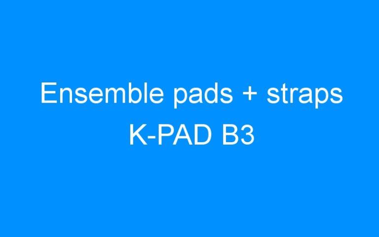 Ensemble pads + straps K-PAD B3