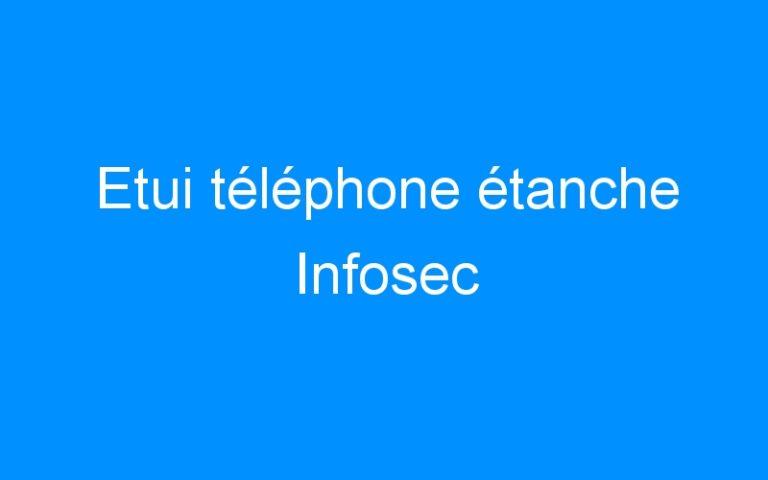 Etui téléphone étanche Infosec