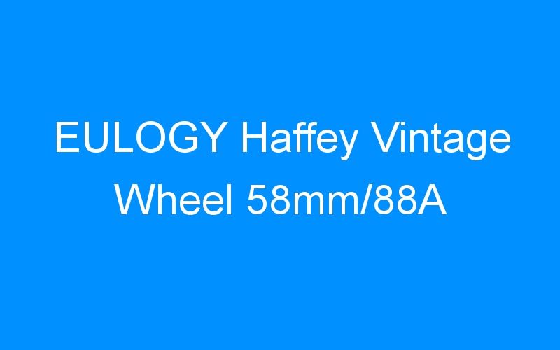 EULOGY Haffey Vintage Wheel 58mm/88A