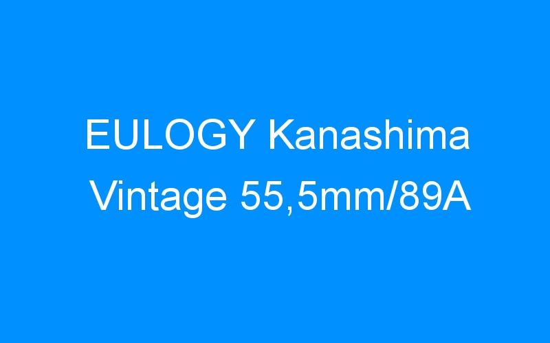 EULOGY Kanashima Vintage 55,5mm/89A