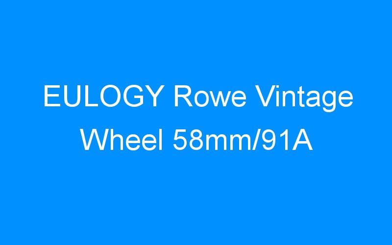 EULOGY Rowe Vintage Wheel 58mm/91A