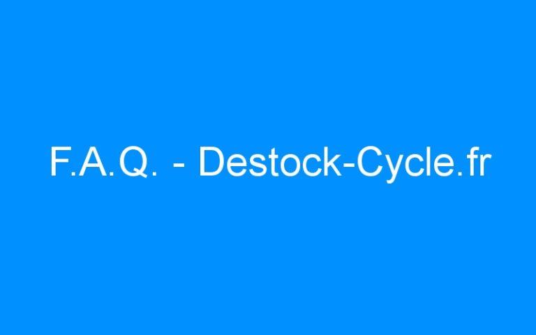 F.A.Q. – Destock-Cycle.fr