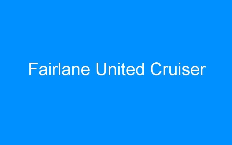 Fairlane United Cruiser