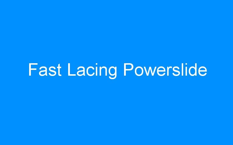 Fast Lacing Powerslide