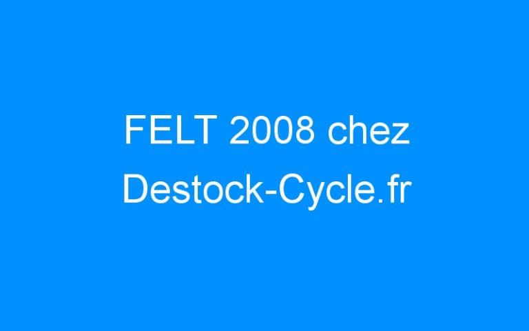FELT 2008 chez Destock-Cycle.fr