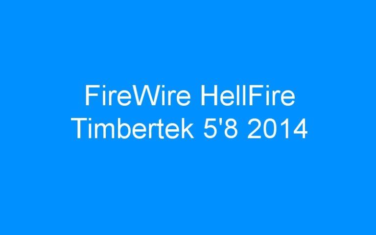 FireWire HellFire Timbertek 5'8 2014