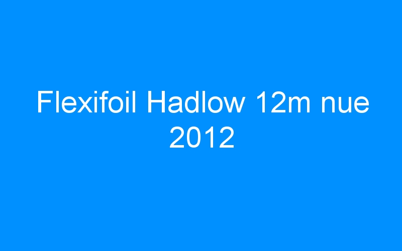 Flexifoil Hadlow 12m nue 2012