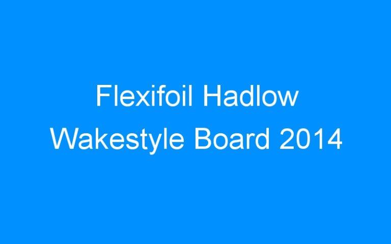 Flexifoil Hadlow Wakestyle Board 2014