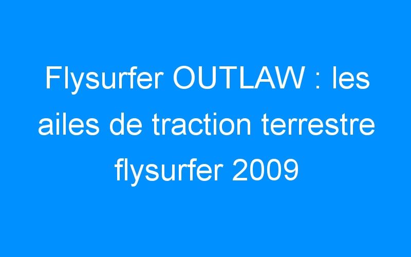 Flysurfer OUTLAW : les ailes de traction terrestre flysurfer 2009
