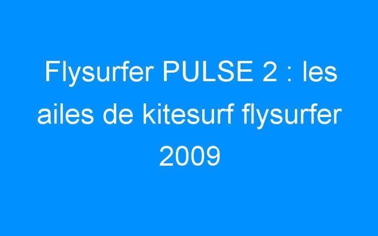 Flysurfer PULSE 2 : les ailes de kitesurf flysurfer 2009