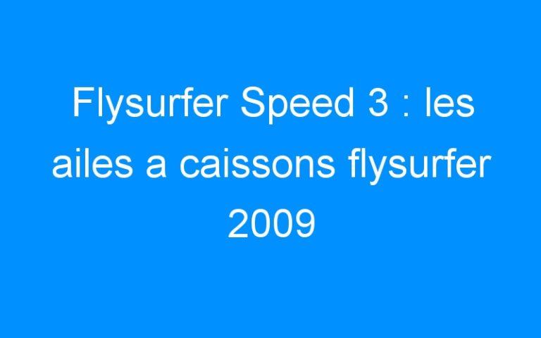 Flysurfer Speed 3 : les ailes a caissons flysurfer 2009