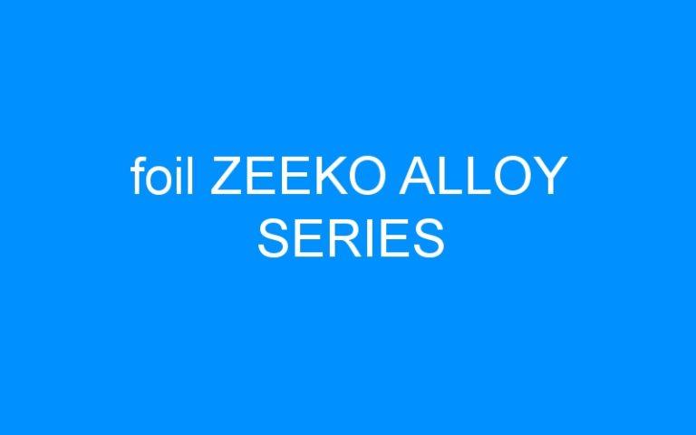 foil ZEEKO ALLOY SERIES