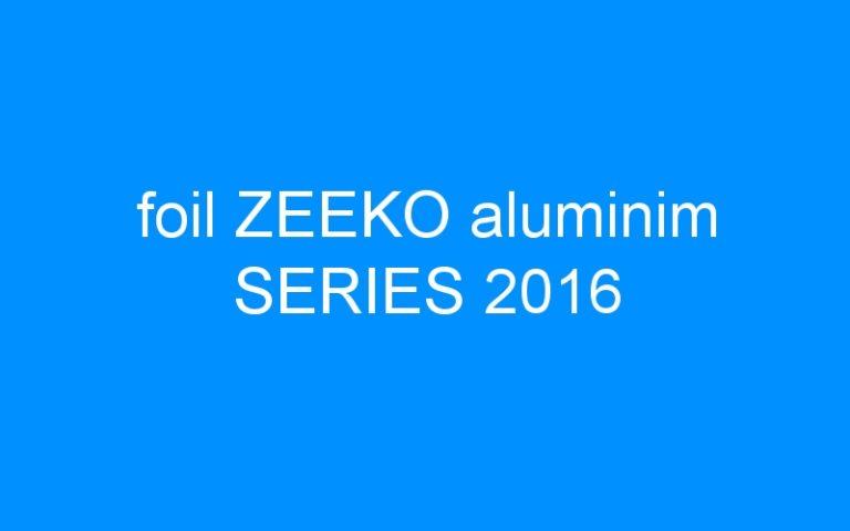foil ZEEKO aluminim SERIES 2016