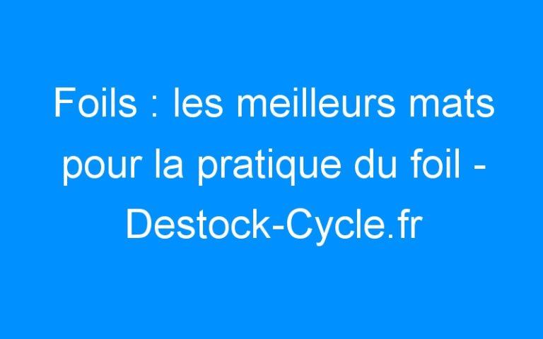 Foils : les meilleurs mats pour la pratique du foil – Destock-Cycle.fr