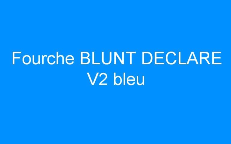 Fourche BLUNT DECLARE V2 bleu