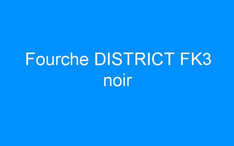 Fourche DISTRICT FK3 noir