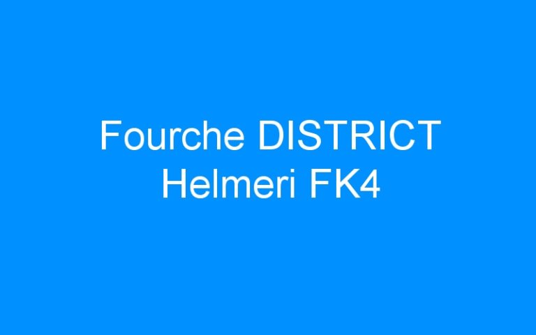 Fourche DISTRICT Helmeri FK4