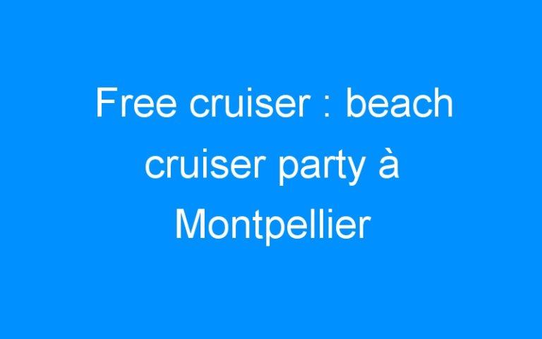 Free cruiser : beach cruiser party à Montpellier