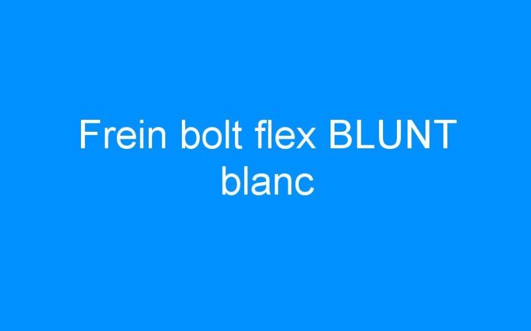Frein bolt flex BLUNT blanc