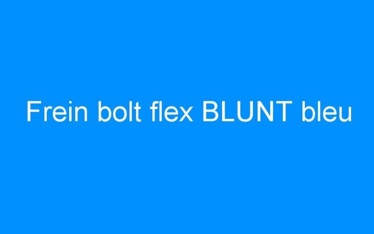 Frein bolt flex BLUNT bleu