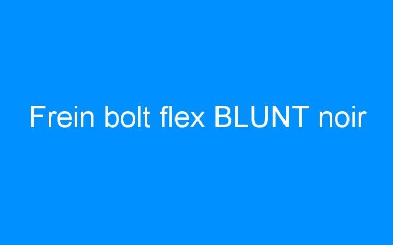 Frein bolt flex BLUNT noir
