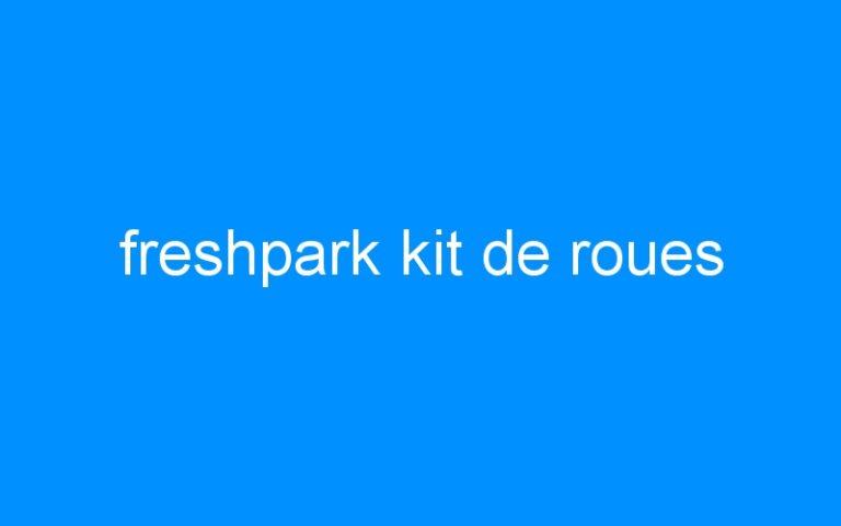 freshpark kit de roues