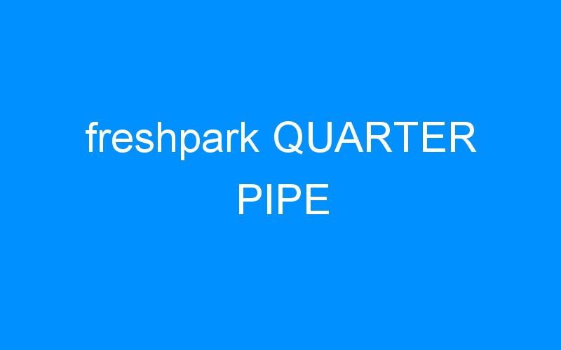 freshpark QUARTER PIPE